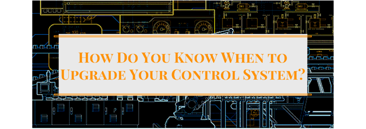 How Do You Know When to Upgrade Your Control System-.png