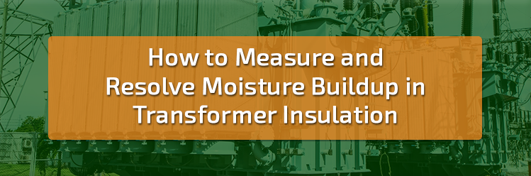 Measuring and Resolving Moisture in Transformer Insulation