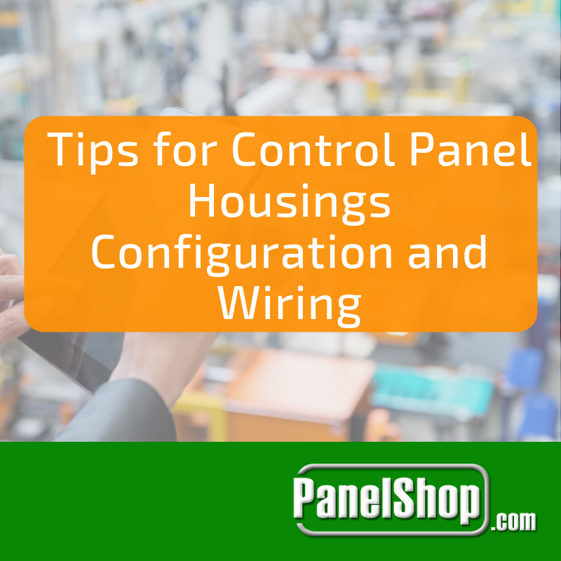 Tips for Control Panel Housings Configuration and Wiring