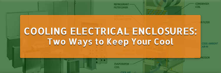 Cooling Electrical Enclosures: Two Ways to Keep Your Cool